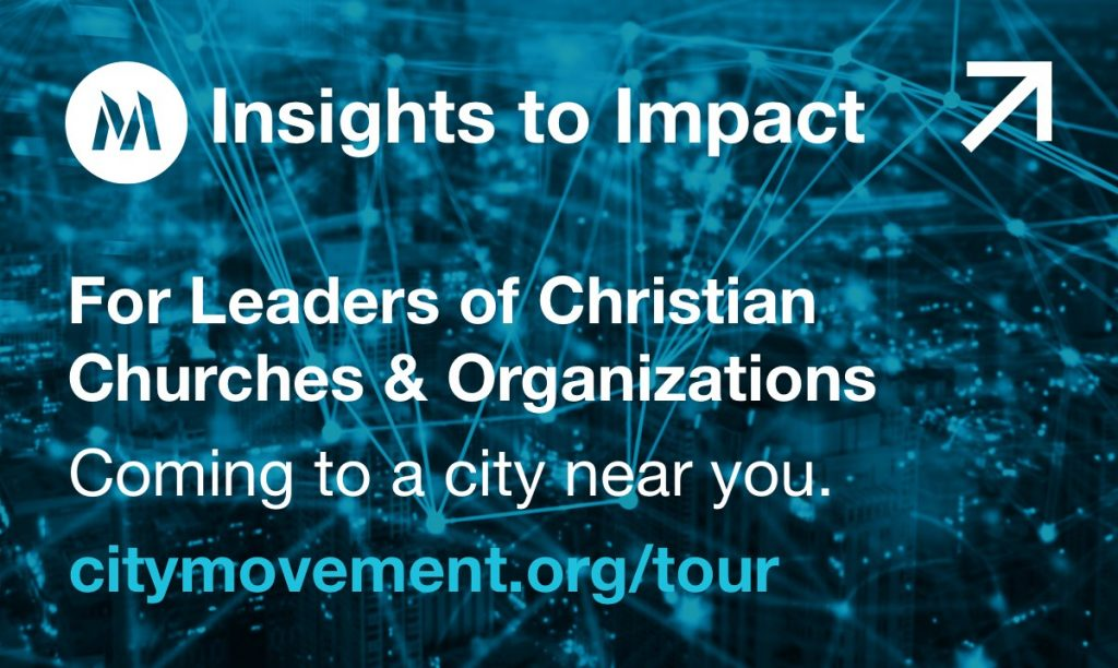 Insights to Impact. For Leaders of Christian Churches & Organizations. Coming to a city near you. citymovement.org/tour